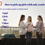 How to Pick up Girls with Only Words? The Art of Pick up Girl on Ometv.best